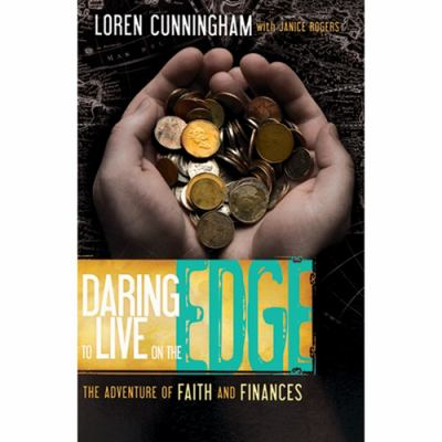 Daring to Live on the Edge: The Adventure of Faith and Finances 9780927545068