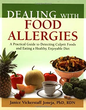 Dealing with Food Allergies: A Practical Guide to Detecting Culprit Foods and Eating a Healthy, Enjoyable Diet 9780923521646