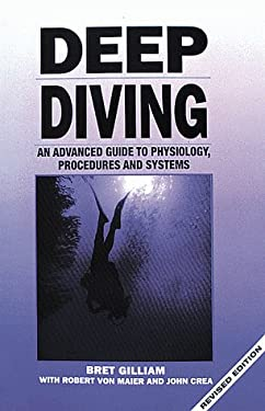 Deep Diving, Revised: An Advanced Guide to Physiology, Procedures and Systems 9780922769315