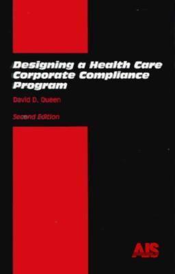 Designing a Health Care Corporate Compliance Program 9780929156323