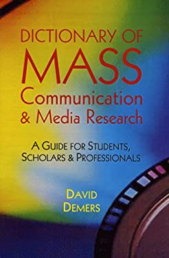 Dictionary of Mass Communication & Media Research: A Guide for Students, Scholars, and Professionals 9780922993253