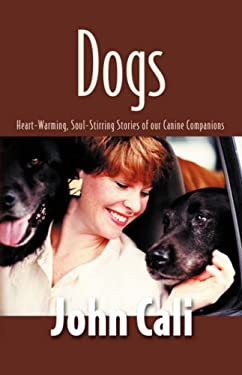 Dogs: Heart-Warming, Soul-Stirring Stories of Our Canine Companions 9780924033445