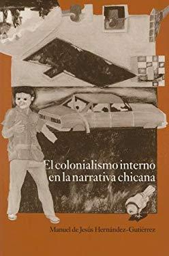 El Colonialismo Interno En La Narrativa Chicana: El barrio, el anti-barrio y el exterior 9780927534215