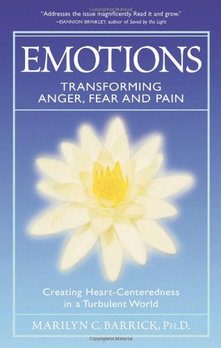 Emotions: Transforming Anger, Fear and Pain: Creating Heart-Centeredness in a Turbulent World 9780922729777