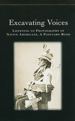 Excavating Voices: Listening to Photographs of Native Americans, a Postcard Book 9780924171628