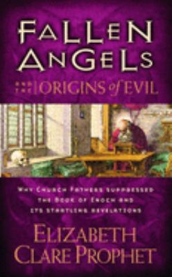 Fallen Angels and the Origins of Evil: Why Church Fathers Suppressed the Book of Enoch and Its Startling Revelations 9780922729432
