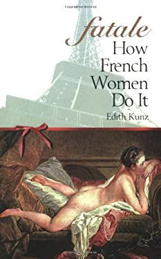 Fatale: How French Women Do It 9780927015257