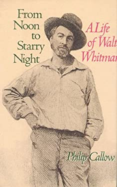 From Noon to Starry Night: A Life of Walt Whitman 9780929587950