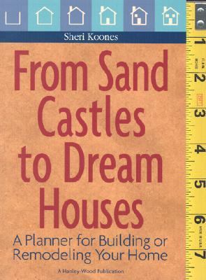 From Sand Castles to Dream Homes: A Planner for Building or Remodeling Your Home 9780924659966