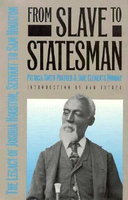 From Slave to Statesman: The Legacy of Joshua Houston, Servant to Sam Houston 9780929398471