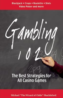Gambling 102: The Best Strategies for All Casino Games 9780929712079