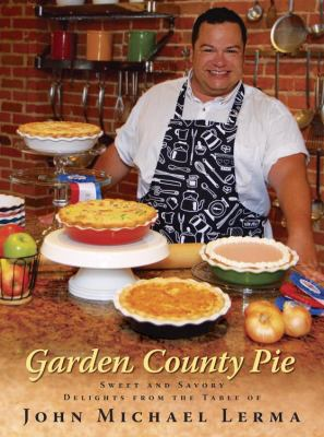 Garden County Pie: Sweet and Savory Delights from the Table of John Michael Lerma 9780929636849