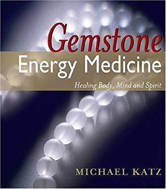 Gemstone Energy Medicine: Healing Body, Mind and Spirit 9780924700248