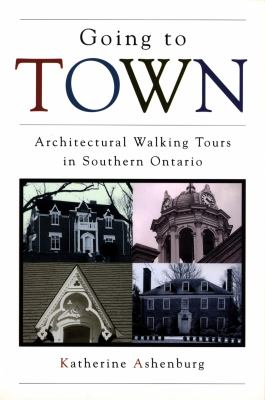 Going to Town: Architectural Walking Tours in Southern Ontario 9780921912958