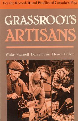 Grassroots Artisans: Walter Stansell, Dan Sarazin, Henry Taylor 9780920474242