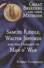Great Breeders and Their Methods: Samuel Riddle, Walter Jeffords and the Dynasty of Man O' War