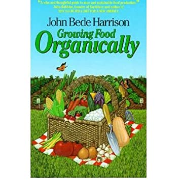 Growing Food Organically: The Key to Healthy Soil for Pest-Free Gardening and Farming 9780920641248