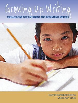 Growing Up Writing: Mini-Lessons for Emergent and Beginning Writers 9780929895710