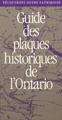 Decouvrons Notre Patrimoine: Guide Des Plaques Historiques de L'Ontario 9780920474518