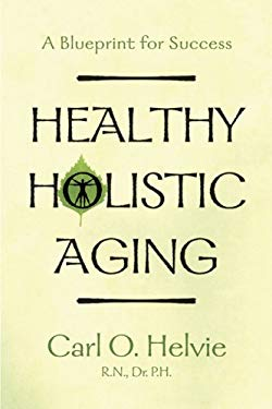 Healthy Holistic Aging: A Blueprint for Success 9780929636719
