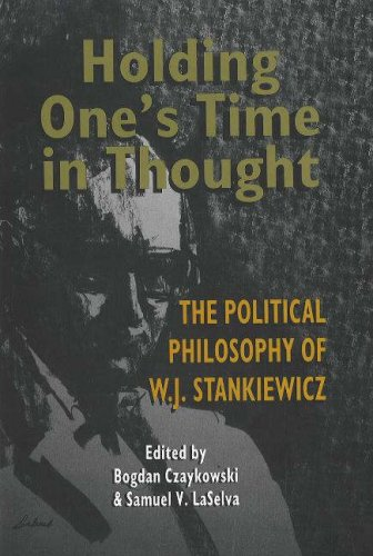 Holding One's Time in Thought: The Political Philosophy of W.J. Stankiewicz 9780921870517