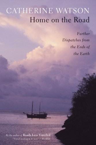 Home on the Road: Further Dispatches from the Ends of the Earth 9780929636764
