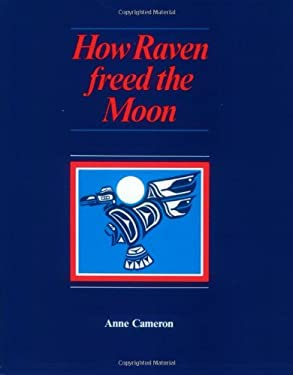 How Raven Freed the Moon 9780920080672