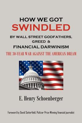 How We Got Swindled by Wall Street Godfathers, Greed & Financial Darwinism the 30-War Against the American Dream 9780926660618