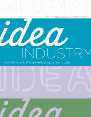 Idea Industry: How to Crack the Advertising Career Code