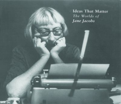 Ideas That Matter: The Worlds of Jane Jacobs 9780921773443