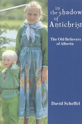In the Shadow of Antichrist: The Old Believers of Alberta 9780921149736