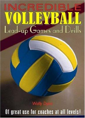 Incredible Volleyball: Load-Up Games and Drills 9780920905746