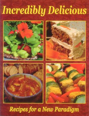 Incredibly Delicious: Recipes for a New Paradigm-Revised Edition 9780929274256