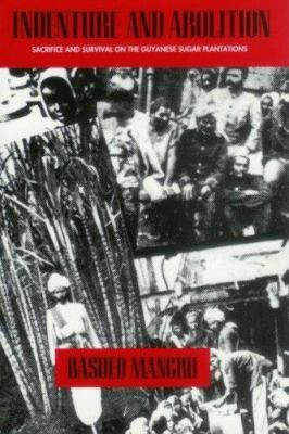 Indenture and Abolition: Sacrifice and Survival on the Guyanese Sugar Plantations 9780920661321