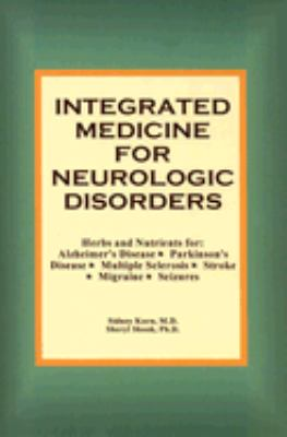 Integrated Medicine for Neurologic Disorders: Herbs and Nutrients for Alzheimer's Disease, Parkinson's Disease, Multiple Sclerosis, Stroke, Migraine a 9780929173504