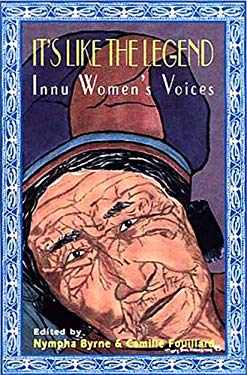 It's Like the Legend: Innu Women's Voices 9780921881568
