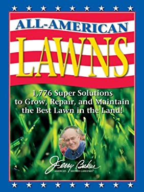 Jerry Baker's All-American Lawns: 1,776 Super Solutions to Grow, Repair, and Maintain the Best Lawn in the Land! 9780922433612
