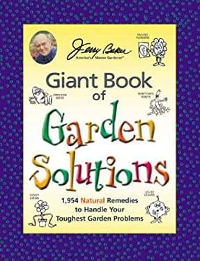 Jerry Baker's Giant Book of Garden Solutions: 1,954 Natural Remedies to Handle Your Toughest Garden Problems 9780922433513