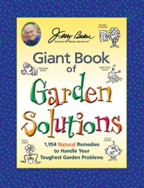 Jerry Baker's Giant Book of Garden Solutions: 1,954 Natural Remedies to Handle Your Toughest Garden Problems 9780922433766