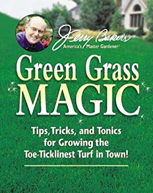 Jerry Baker's Green Grass Magic: Tips, Tricks, and Tonics for Growing the Toe-Ticklinest Turf in Town! 9780922433391