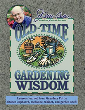 Jerry Baker's Old-Time Gardening Wisdom: Lessons Learned from Grandma Putt's Kitchen Cupboard, Medicine Cabinet, and Garden Shed! 9780922433834