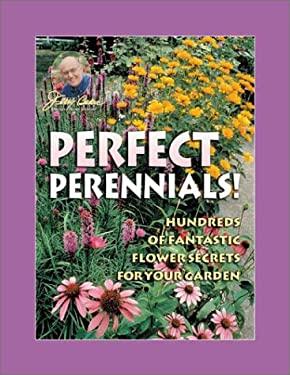 Jerry Baker's Perfect Perennials!: Hundreds of Fantastic Flower Secrets for Your Garden 9780922433438