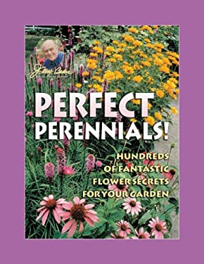 Jerry Baker's Perfect Perennials!: Hundreds of Fantastic Flower Secrets for Your Garden 9780922433933