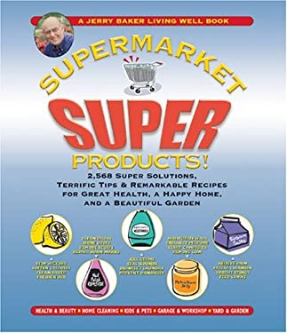 Jerry Baker's Supermarket Super Products!: 2,568 Super Solutions, Terrific Tips & Remarkable Recipes for Great Health, a Happy Home, and a Beautiful G 9780922433506