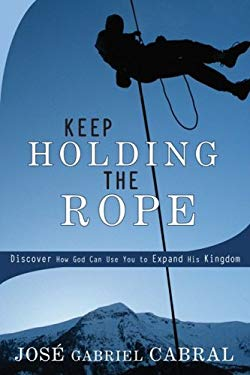 Keep Holding the Rope: Discover How God Can Use You to Expand His Kingdom 9780924748912