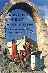 Kids Love Israel: Israel Loves Kids: A Travel Guide for Families 4163568