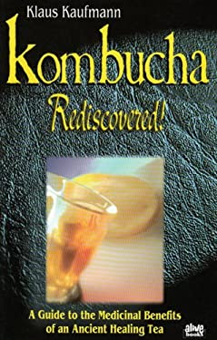 Kombucha Rediscovered!: A Guide to the Medicinal Benefits of an Ancient Healing Tea 9780920470640