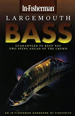 Largemouth Bass: Guaranteed to Keep You Two Steps Ahead of the Crowd 9780929384115