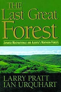 Last Great Forest: Japanese Multinationals and Alberta's Northern Forests 9780920897775