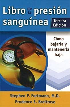 Libro de La Presion Sanguinea: Como Bajarla y Mantenerla Baja 9780923521981